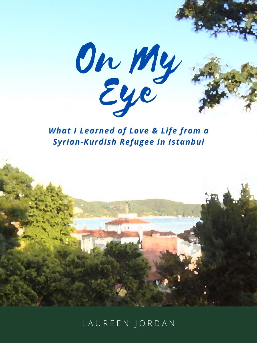 On My Eye: What I Learned Of Love & Life From A Syrian-Kurdish Refugee In Istanbul