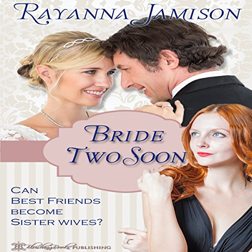 Bride Two Soon: Can Best Friends Become Sister Wives? audiobook cover art