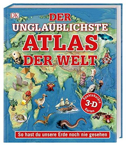 Der unglaublichste Atlas der Welt: So hast du unsere Erde noch nie gesehen. Spektakuläre 3-D-Karten