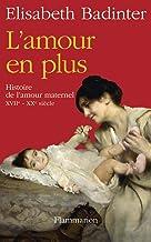 L'Amour en plus: Histoire de l'amour maternel (XVIIe-XXe siècle) (ESSAIS) (French Edition)