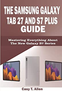 The Samsung Galaxy Tab S7 and S7 Plus Guide: Mastering Everything About The New Galaxy S7 Series
