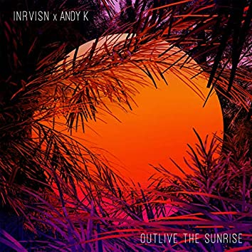 Outlive the Sunrise