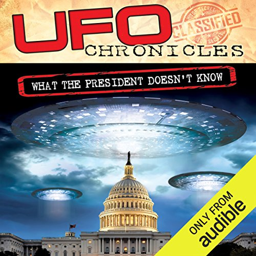 UFO Chronicles: What the President Doesn't Know audiobook cover art