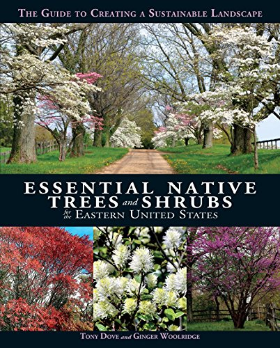 Compare Textbook Prices for Essential Native Trees and Shrubs for the Eastern United States: The Guide to Creating a Sustainable Landscape  ISBN 9781623545031 by Dove, Tony,Woolridge, Ginger