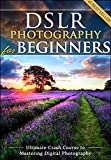 DSLR Photography for Beginners: Take 10 Times Better Pictures in 48 Hours or Less! Best...