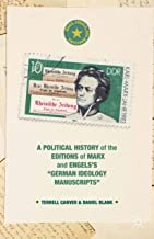 """A Political History of the Editions of Marx and Engels's """"German ideology Manuscripts"""" (Marx, Engels, and Marxisms)"""