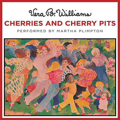 Cherries and Cherry Pits                   By:                                                                                                                                 Vera B. Williams                               Narrated by:                                                                                                                                 Martha Plimpton                      Length: 12 mins     Not rated yet     Overall 0.0
