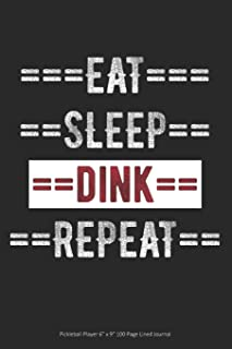 "Eat Sleep Dink Repeat - Pickleball Player: 6"" x 9"" 100 Page Lined Journal"