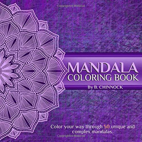 Mandala Coloring Book: Color your way through 50 unique and complex mandalas. A great gift for relaxation, stress relief and general fun.