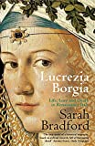 Lucrezia Borgia: Life, Love and Death in Renaissance Italy - Sarah Bradford
