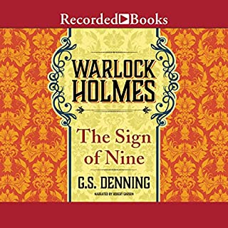 Warlock Holmes: The Sign of Nine     Warlock Holmes, Book 4              By:                                                                                                                                 G. S. Denning                               Narrated by:                                                                                                                                 Robert Garson                      Length: 11 hrs and 36 mins     Not rated yet     Overall 0.0