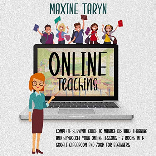 Online Teaching: Complete Survival Guide to Manage Distance Learning and Skyrocket Your Online Lessons (2 Books in 1) Audiobook By Maxine Taryn cover art