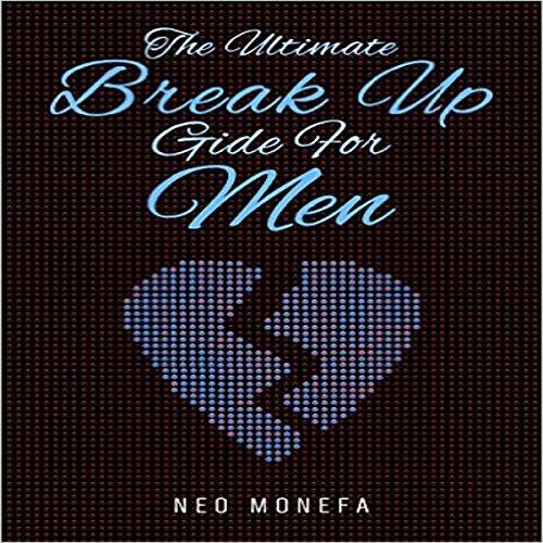 Break Up: The Ultimate Break Up Guide for Men audiobook cover art