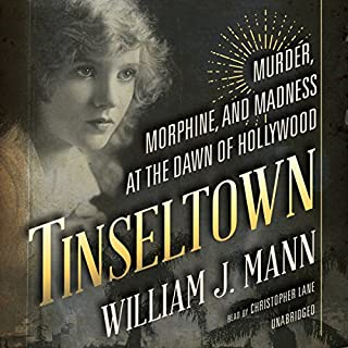 Tinseltown     Murder, Morphine, and Madness at the Dawn of Hollywood              By:                                                                                                                                 William J. Mann                               Narrated by:                                                                                                                                 Christopher Lane                      Length: 15 hrs and 55 mins     1,527 ratings     Overall 4.0