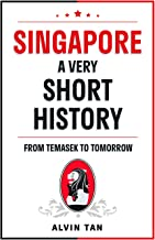 SINGAPORE: A VERY SHORT HISTORY: FROM TEMASEK TO TOMORROW