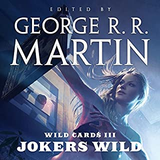 Wild Cards III: Jokers Wild                   Written by:                                                                                                                                 George R. R. Martin                               Narrated by:                                                                                                                                 Pam Grier,                                                                                        Felicia Day,                                                                                        Stephen McHattie,                   and others                 Length: 15 hrs and 3 mins     1 rating     Overall 5.0