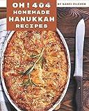 Oh! 404 Homemade Hanukkah Recipes: The Highest Rated Homemade Hanukkah Cookbook You Should Read