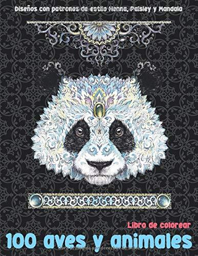 100 aves y animales - Libro de colorear - Diseños con patrones de estilo Henna, Paisley y Mandala  🐾