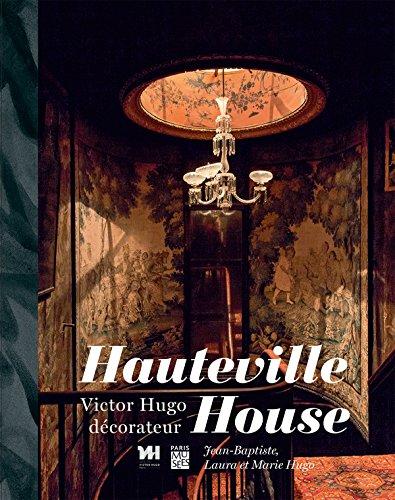 HAUTEVILLE HOUSE - VICTORE HUGO DECORATEUR: MARIE, LAURA ET JEAN BAPTISTE HUGO (PARIS MUSEES)