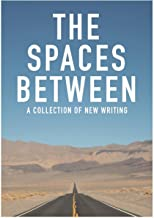 The Spaces Between: A Collection of New Writing