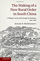 The Making of a New Rural Order in South China: Volume 1, Village, Land, and Lineage in Huizhou, 900–1600