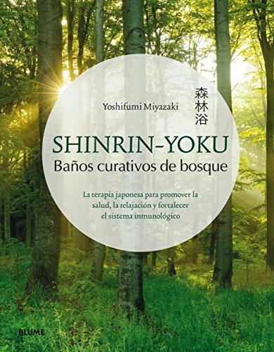 Shinrin-You: La terapia japonesa para promover la salud, la relajación y fortalecer...