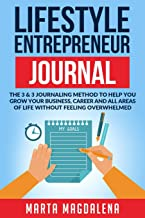 Lifestyle Entrepreneur Journal: The 3 & 3 Journaling Method to Help You Grow Your Business, Career and All Areas of Life without Feeling Overwhelmed ... Gratitude, LOA Journal) (Volume 1)