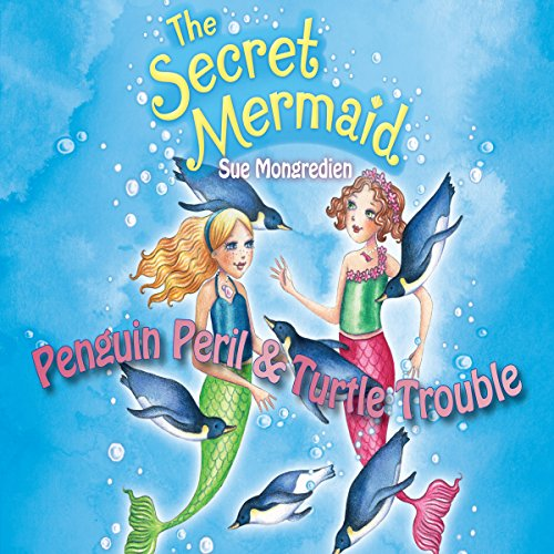 The Secret Mermaid: Penguin Peril & Turtle Trouble audiobook cover art