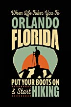 When Life Takes You To Orlando Florida Put Your Boots On & Start Hiking: Travel Journal Notebook Orlando, Florida