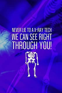 Never Lie To A X-Ray Tech We Can See Right Through You!: Radiologist Notebook Journal Composition Blank Lined Diary Notepa...