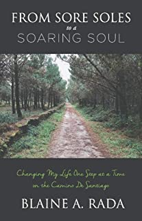 From Sore Soles to a Soaring Soul: Changing My Life One Step At a Time On the Camino De Santiago (1)