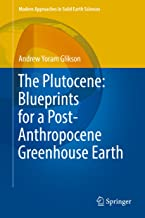 The Plutocene: Blueprints for a Post-Anthropocene Greenhouse Earth (Modern Approaches in Solid Earth Sciences Book 13)