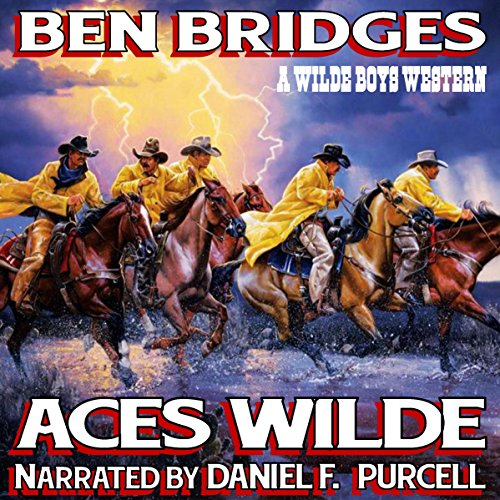 Aces Wilde     A Wilde Boys Western, Book 4              By:                                                                                                                                 Ben Bridges                               Narrated by:                                                                                                                                 Daniel F. Purcell                      Length: 4 hrs and 27 mins     Not rated yet     Overall 0.0