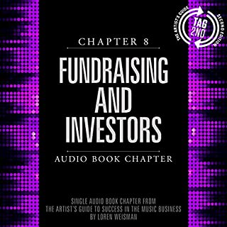 Chapter 8: Fundraising and Investors     The Artist's Guide to Success in the Music Business, 2nd Edition              By:                                                                                                                                 Loren Weisman                               Narrated by:                                                                                                                                 Loren Weisman                      Length: 1 hr and 7 mins     18 ratings     Overall 4.4