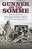 Gunner on the Somme: The Memoir of William Robert Price, 1st South Midland 1914-1917 by W.R. Price (2016-06-08)