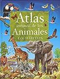 Atlas infantil de los animales, los hábitats (Atlas Infantiles)