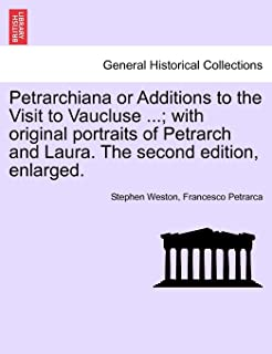 Petrarchiana or Additions to the Visit to Vaucluse ...; With Original Portraits of Petrarch and Laura. the Second Edition,...