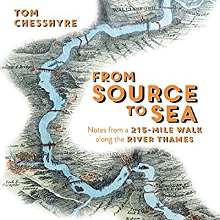 From Source to Sea     Notes from a 215 Mile Walk Along the River Thames              By:                                                                                                                                 Tom Chesshyre                               Narrated by:                                                                                                                                 David Thorpe                      Length: 10 hrs and 9 mins     9 ratings     Overall 4.4