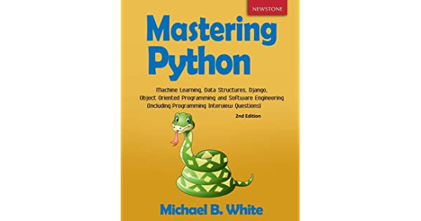 Mastering Python Machine Learning Data Structures Django Object Oriented Programming And Software Engineering Including Programming Interview Questions 2nd Edition By White Michael B Amazon Ae