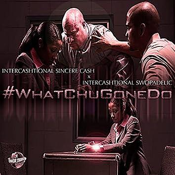 #Whatchugonedo