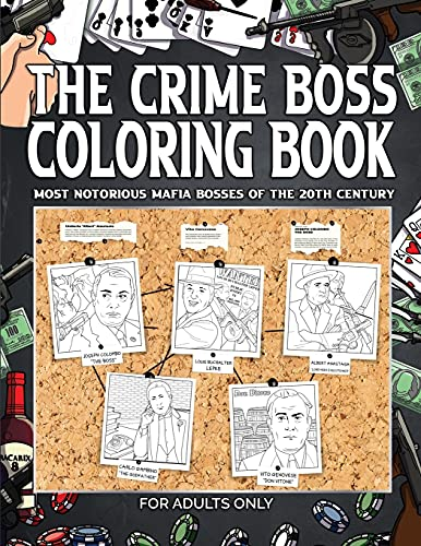 The Crime Boss Coloring Book: Most Notorious Mafia Bosses of the 20th Century. For Adults Only.