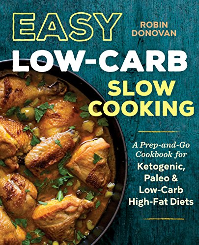 Easy Low Carb Slow Cooking: A Prep-and Go Low-Carb Cookbook for Ketogenic, Paleo, & High-Fat Diets by Robin Donovan