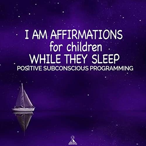 I Am Affirmations for Children While They Sleep (Positive
