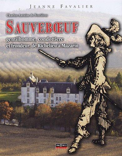 Charles-Antoine de Ferrières Sauveboeuf : Gentilhomme, condottiere et frondeur, de Richelieu à Mazarin