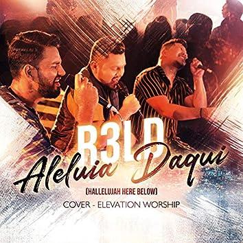 Aleluia Daqui (Hallelujah Here Below)