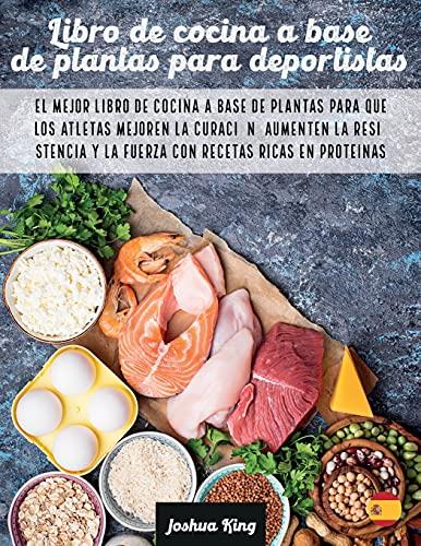 Libro de cocina a base de plantas para deportistas: El mejor libro de cocina a base de plantas para que los atletas mejoren la curación, aumenten la ... proteínas (Vegan Cookbook) (Spanish Edition)