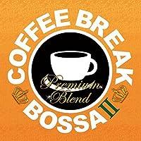 COFFEE BREAK BOSSA 2 - PLEMIUM BLEND(SHM-CD) by V.A. (2015-06-03)