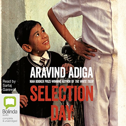 Selection Day                   Written by:                                                                                                                                 Aravind Adiga                               Narrated by:                                                                                                                                 Sartaj Garewal                      Length: 8 hrs and 53 mins     13 ratings     Overall 3.7