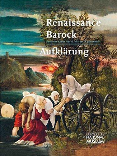 Renaissance - Barock - Aufklärung: Kunst und Kultur vom 16. bis zum 18. Jahrhundert (Die Schausammlungen des Germanischen Nationalmuseums)