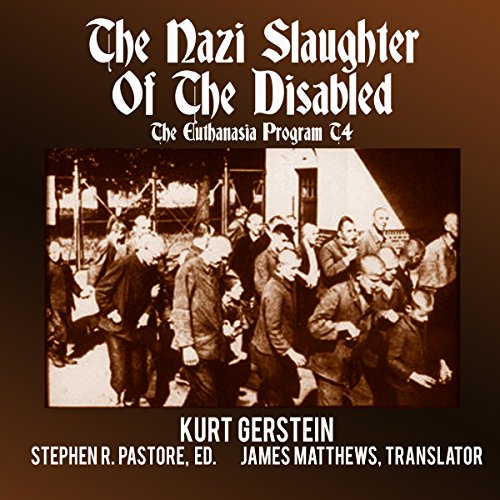The Nazi Slaughter of the Disabled     The Euthanasia Program T4              By:                                                                                                                                 Kurt Gerstein                               Narrated by:                                                                                                                                 Michael Goldsmith                      Length: 9 hrs and 36 mins     2 ratings     Overall 2.5
